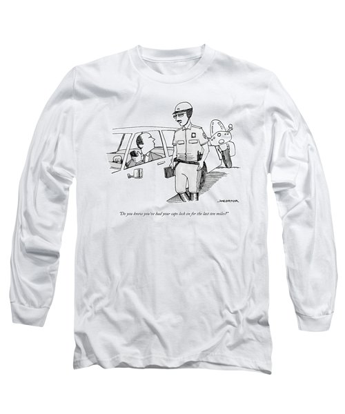 You've Had Your Caps Lock On For The Last Ten Miles Long Sleeve T-Shirt