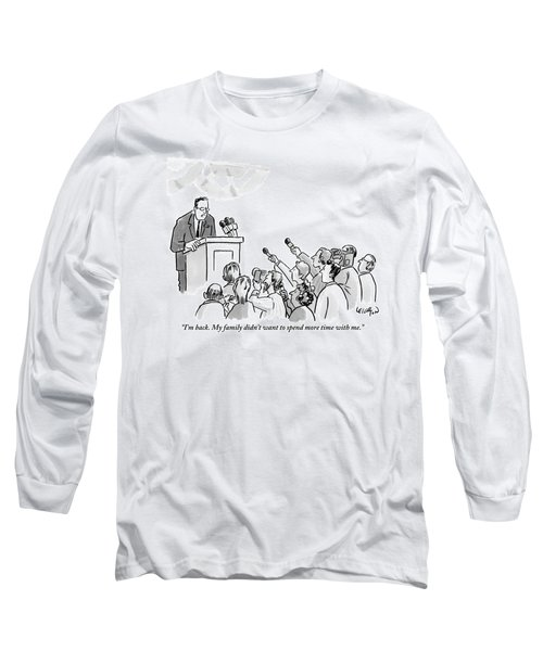 A Politician Addresses A Press Conference Long Sleeve T-Shirt
