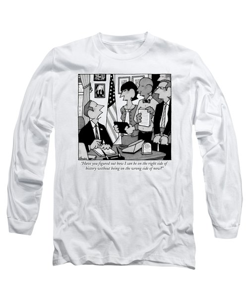 A Politician At His Desk Speaks To Three Long Sleeve T-Shirt
