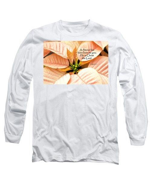 A Savior Has Been Born To You He Is Christ The Lord Long Sleeve T-Shirt
