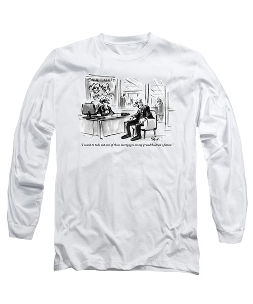 A Scrooge-like Old Man Consults With A Bank Long Sleeve T-Shirt