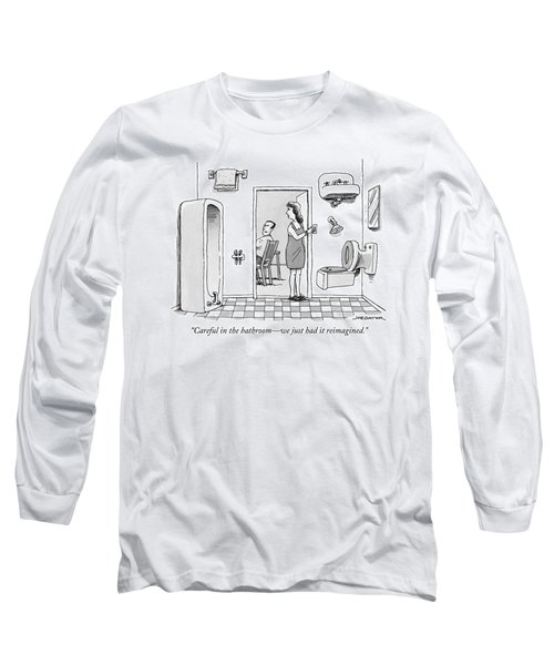 Careful In The Bathroom We Just Had It Reimagined Long Sleeve T-Shirt