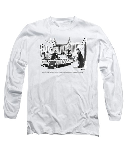 Ah, Harding - Perhaps You Can Give Us Some Input Long Sleeve T-Shirt