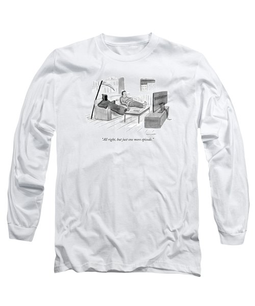 All Right, But Just One More Episode Long Sleeve T-Shirt