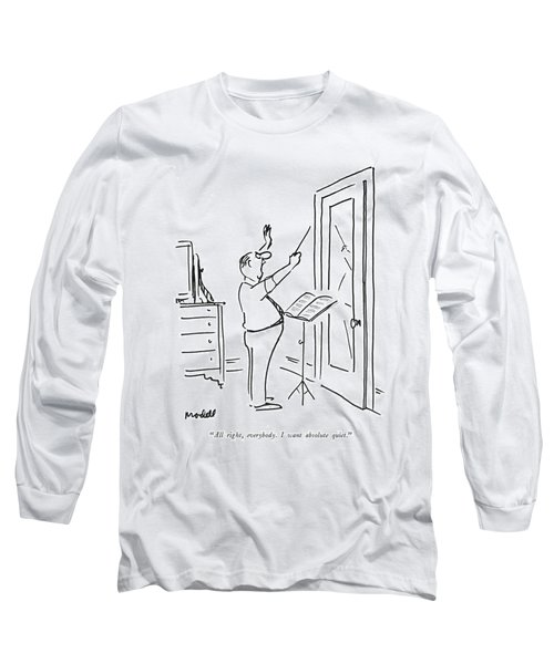 All Right, Everybody. I Want Absolute Quiet Long Sleeve T-Shirt