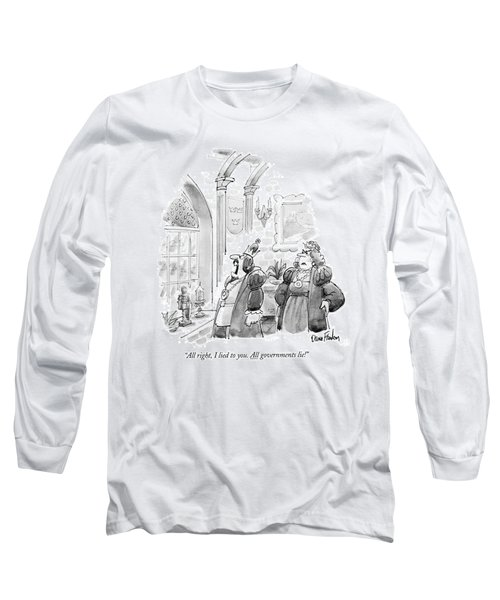 All Right, I Lied To You. All Governments Lie! Long Sleeve T-Shirt