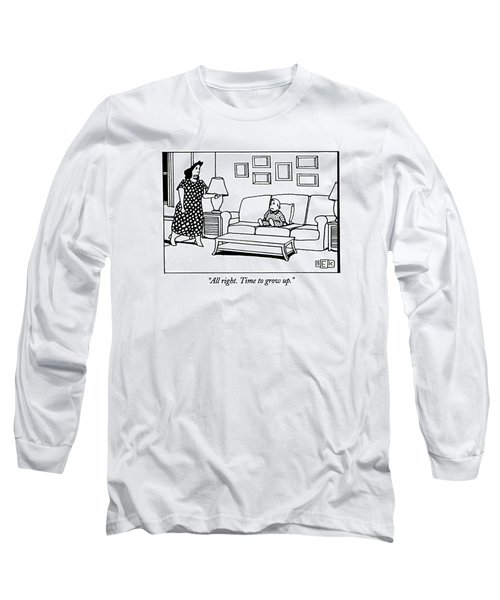 All Right. Time To Grow Up Long Sleeve T-Shirt