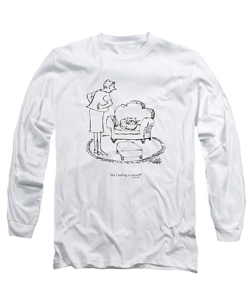 Am I Talking To Myself? Long Sleeve T-Shirt