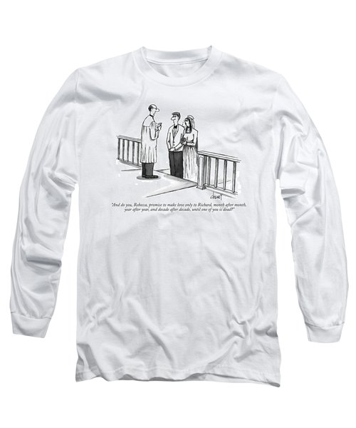 And Do You, Rebecca, Promise To Make Love Only Long Sleeve T-Shirt