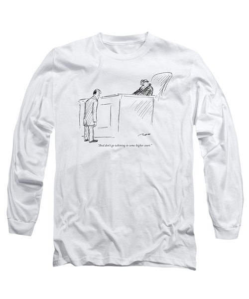 And Don't Go Whining To Some Higher Court Long Sleeve T-Shirt