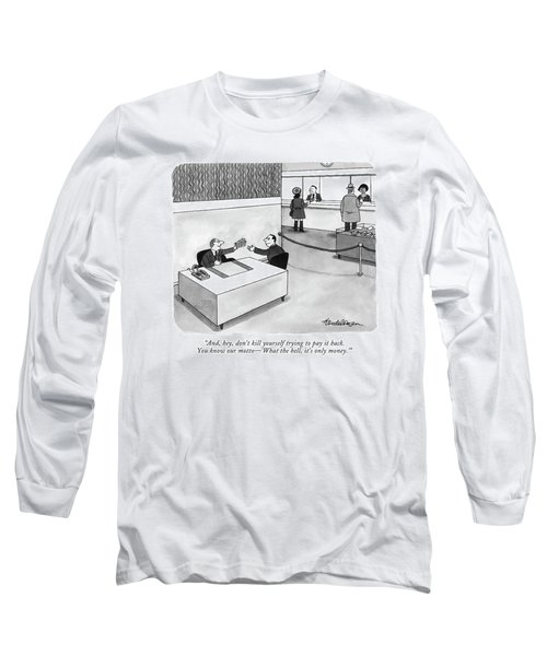 And, Hey, Don't Kill Yourself Trying To Pay Long Sleeve T-Shirt