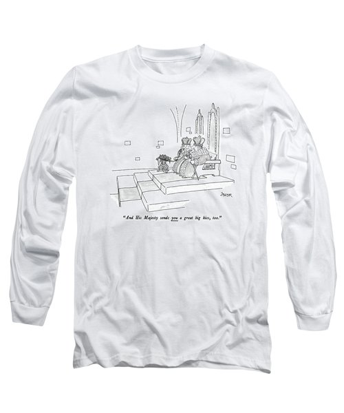 And His Majesty Sends You A Great Big Kiss Long Sleeve T-Shirt