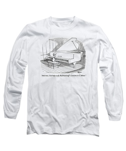 And Now, God Help Us All, Rachmaninoff's Concerto Long Sleeve T-Shirt