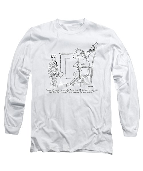 And, Of Course, When The King Said 'a Horse Long Sleeve T-Shirt