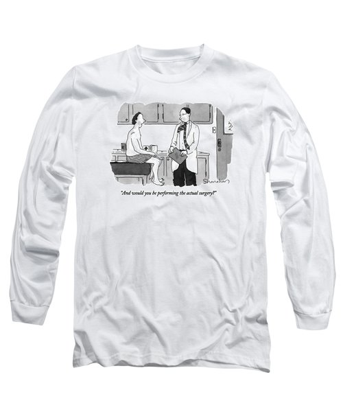 And Would You Be Performing The Actual Surgery? Long Sleeve T-Shirt