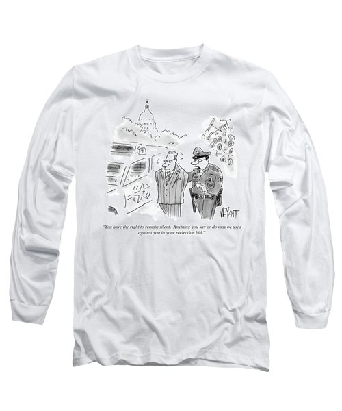 Anything You Say Or Do May Be Used Long Sleeve T-Shirt