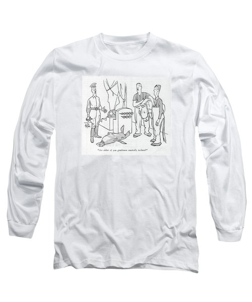 Are Either Of You Gentlemen Musically Inclined? Long Sleeve T-Shirt
