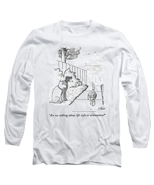 Are We Talking About Life Style Or Orientation? Long Sleeve T-Shirt