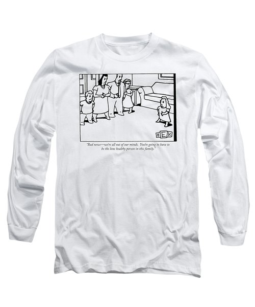 Bad News - We're All Out Of Our Minds.  You're Long Sleeve T-Shirt