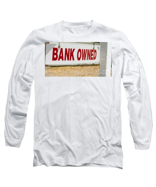 Bank Owned Real Estate Sign Long Sleeve T-Shirt