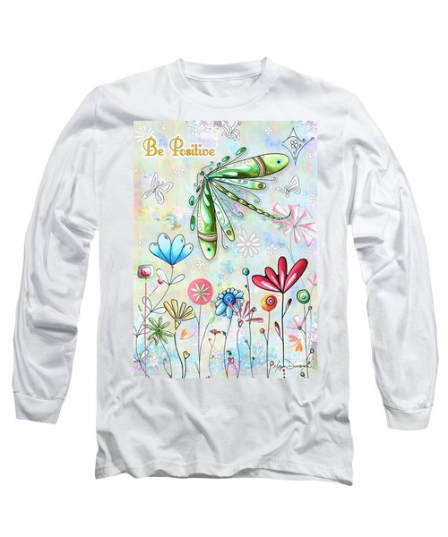 Be Positive Inspirational Uplifting Pop Art Style Fun Dragonfly Flower Painting By Madart Long Sleeve T-Shirt