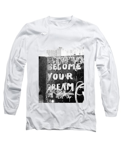 Become Your Dream Long Sleeve T-Shirt