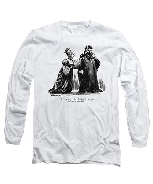 Before You Chop Off My Head Long Sleeve T-Shirt