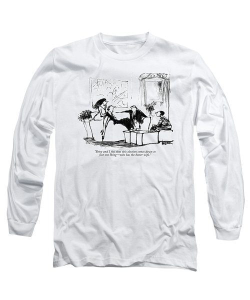 Betsy And I Feel That This Election Comes Long Sleeve T-Shirt
