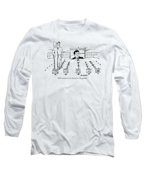 Bill Wanted To Be Buried In The Garden Long Sleeve T-Shirt
