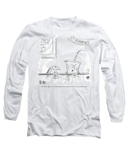 Bloomberg Once Tried To Kick Me Out Of New York Long Sleeve T-Shirt