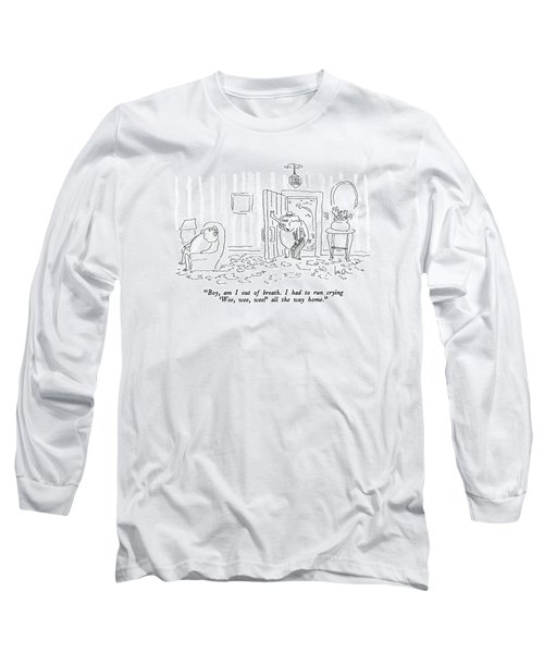 Boy, Am I Out Of Breath.  I Had To Run Crying Long Sleeve T-Shirt