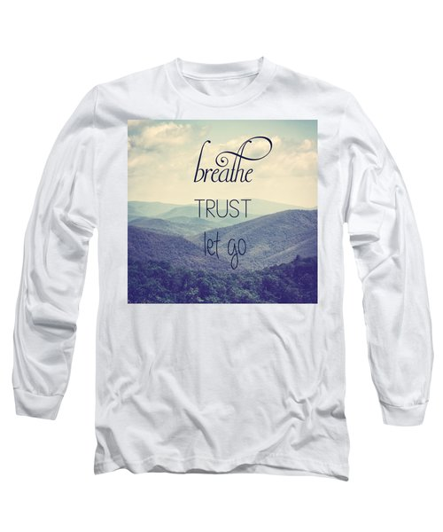 Breathe Trust Let Go Long Sleeve T-Shirt