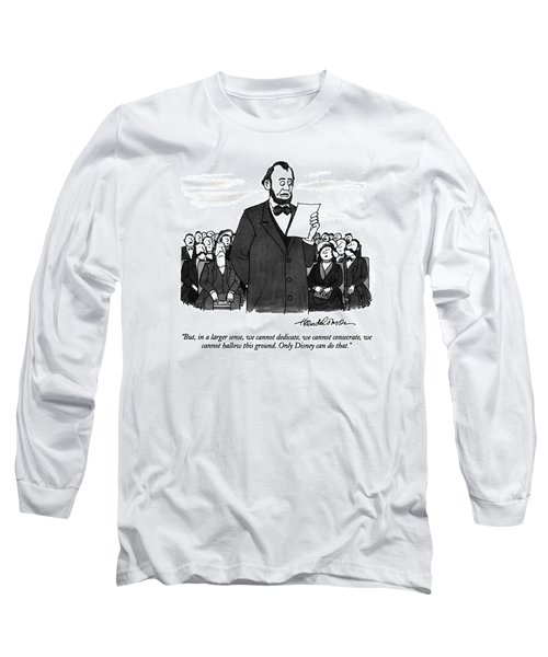 But, In A Larger Sense, We Cannot Dedicate Long Sleeve T-Shirt