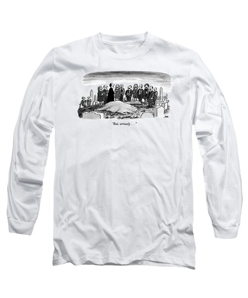 But, Seriously Long Sleeve T-Shirt
