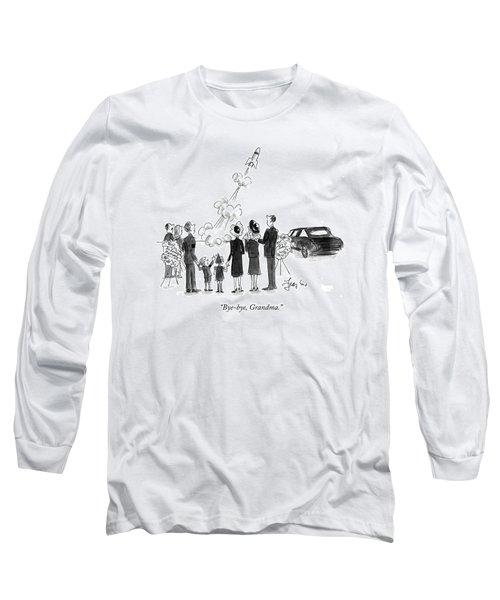 Bye-bye, Grandma Long Sleeve T-Shirt