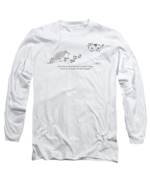 Can I Borrow Those Kittens For An Hour?  I Want Long Sleeve T-Shirt