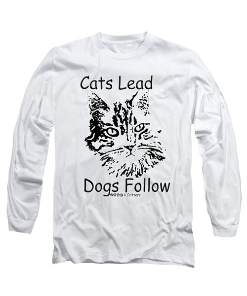 Cats Lead Dogs Follow Long Sleeve T-Shirt