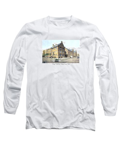 Chicago Illinois - Hull House - Halstead Avenue - 1906 Long Sleeve T-Shirt
