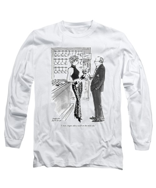 C'mon, Sugar, Take A Walk On The Mild Side Long Sleeve T-Shirt