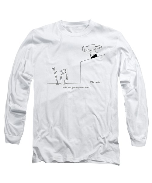 Come Now, Give The System A Chance Long Sleeve T-Shirt