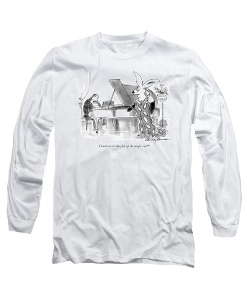 Could You Kindly Pick Up The Tempo A Bit? Long Sleeve T-Shirt