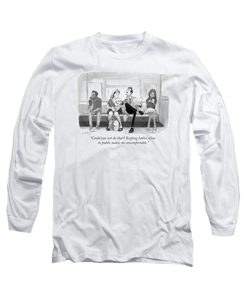 Could You Not Do That? Keeping Babies Alive Long Sleeve T-Shirt