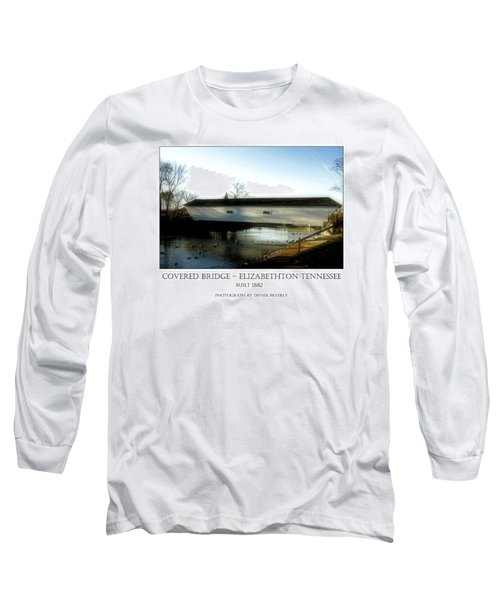 Covered Bridge - Elizabethton Tennessee Long Sleeve T-Shirt