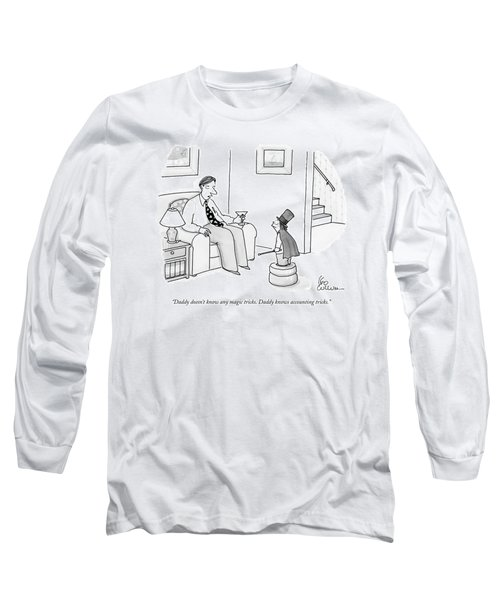 Daddy Doesn't Know Any Magic Tricks. Daddy Knows Long Sleeve T-Shirt