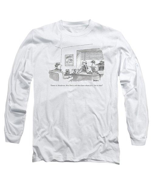 Damn It, Henderson, New York Is Still Three Hours Long Sleeve T-Shirt