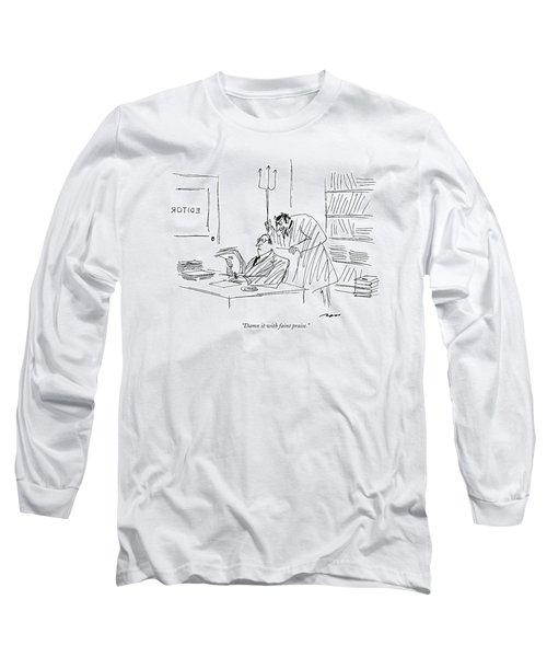 Damn It With Faint Praise Long Sleeve T-Shirt