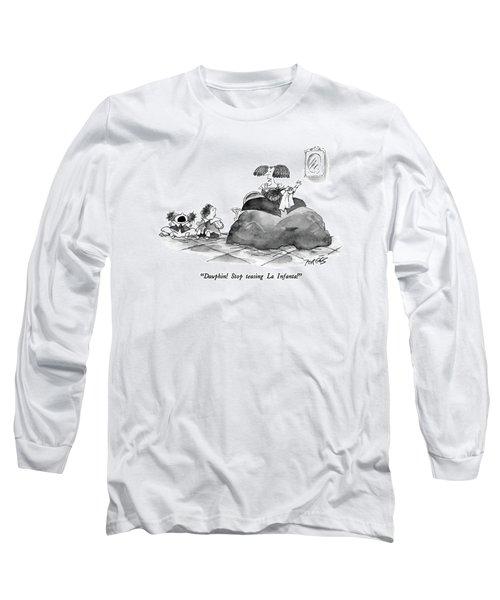 Dauphin!  Stop Teasing La Infanta! Long Sleeve T-Shirt