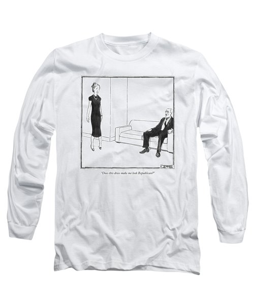 Does This Dress Make Me Look Republican? Long Sleeve T-Shirt