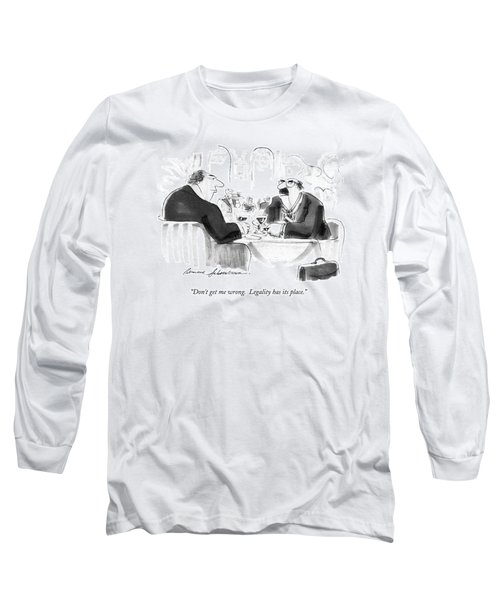 Don't Get Me Wrong.  Legality Has Its Place Long Sleeve T-Shirt
