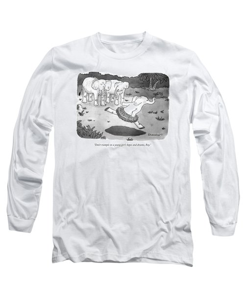 Don't Trample On A Young Girl's Hopes And Dreams Long Sleeve T-Shirt